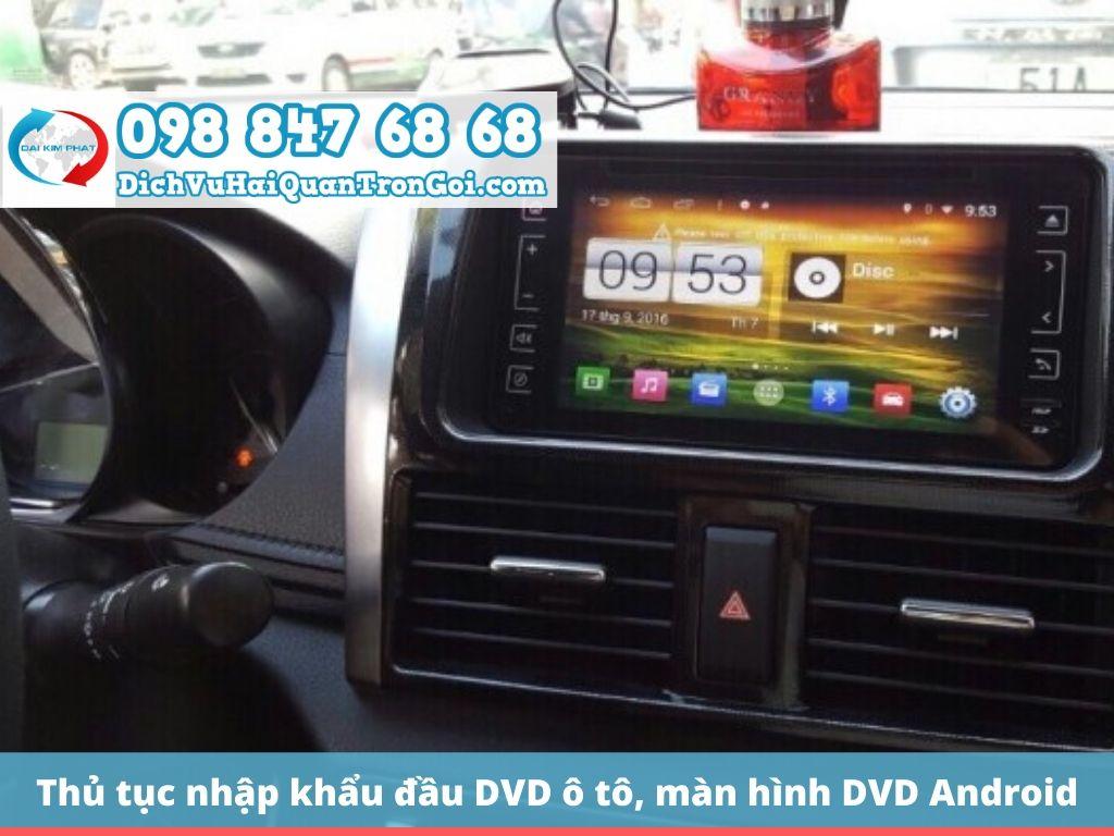 Căn cứ pháp lý và quy định pháp luật để làm thủ tục nhập khẩu đầu DVD ô tô, màn hình DVD Android ô tô